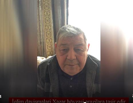 R.Məmmədov, İqlim dəyişmələri Xəzər hövzəsi ərazilərə təsir edir