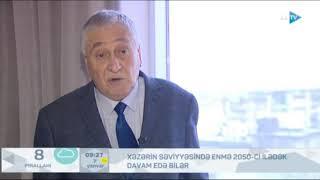 Əmir Əliyevin Xəzərin səviyyəsinin enməsi barədə AZTV kanalına müsahibəsi